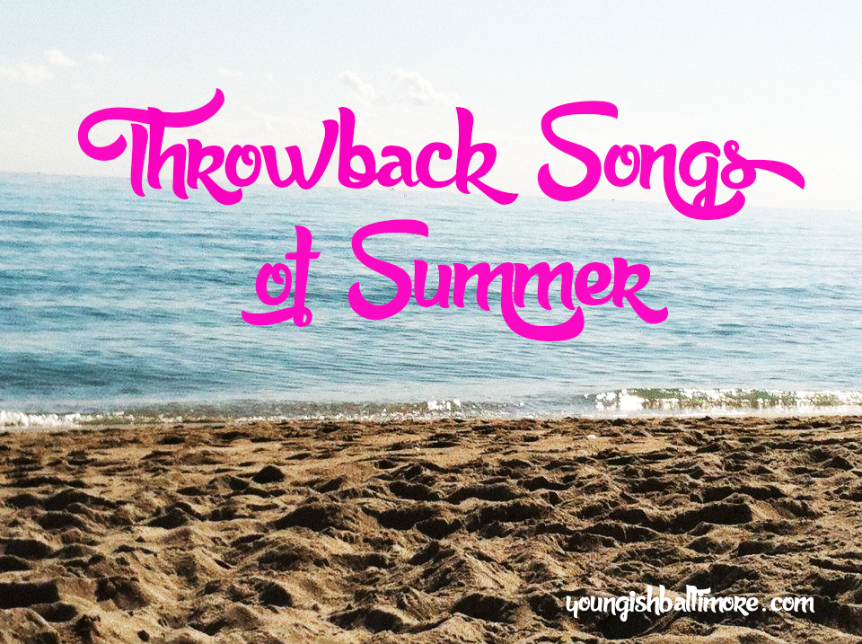 Throwback Songs of Summer – Young(ish) Baltimore